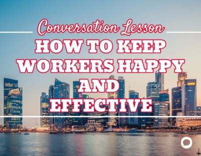 "Advanced English Conversation Class on ""How to Keep Workers Happy and Effective"""